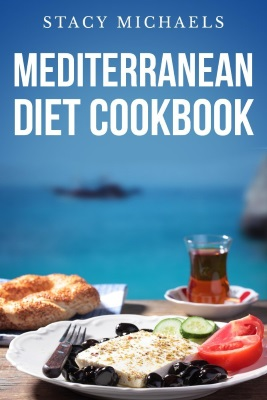 Mediterranean Diet Cookbook A Lifestyle of Healthy Foods by Stacy Michaels